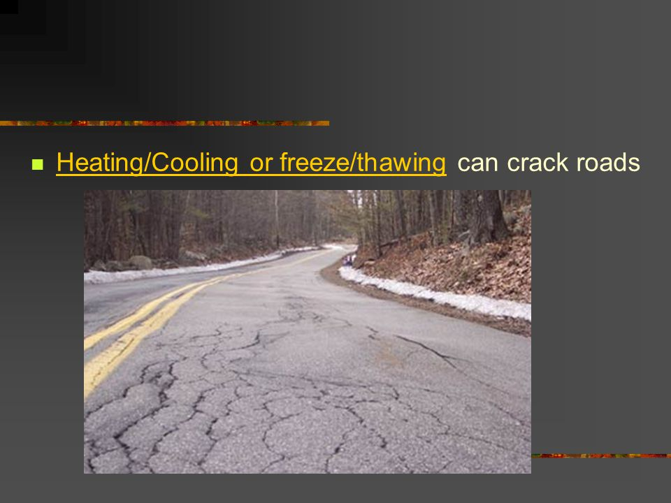 Heating/Cooling or freeze/thawing can crack roads