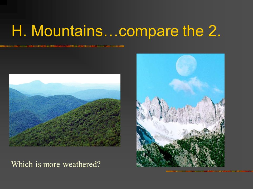H. Mountains…compare the 2.
