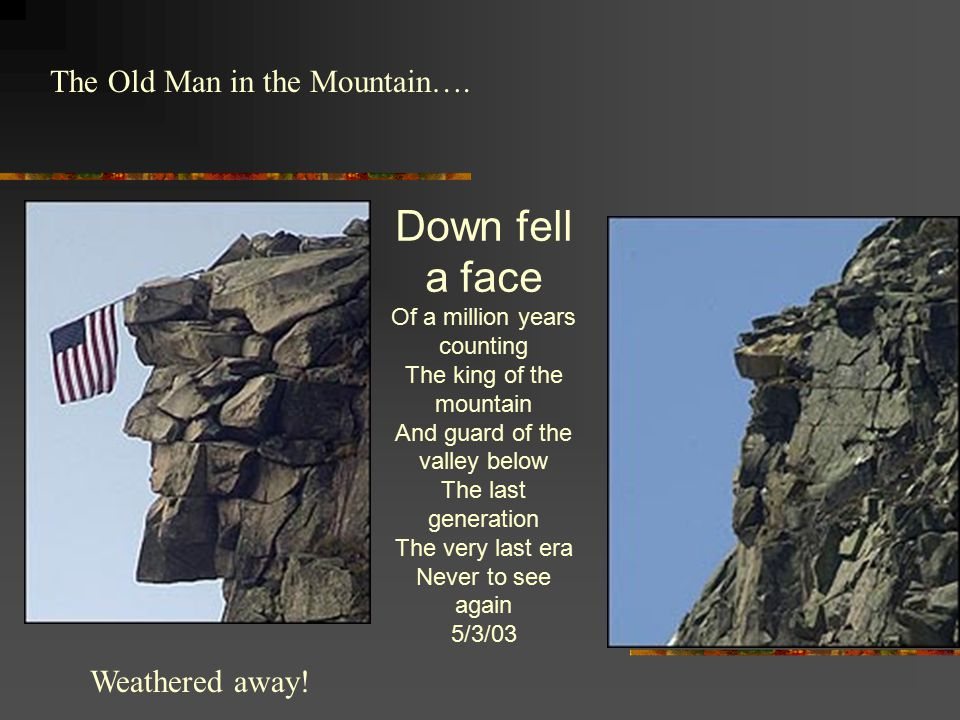 Down fell a face The Old Man in the Mountain…. Weathered away!