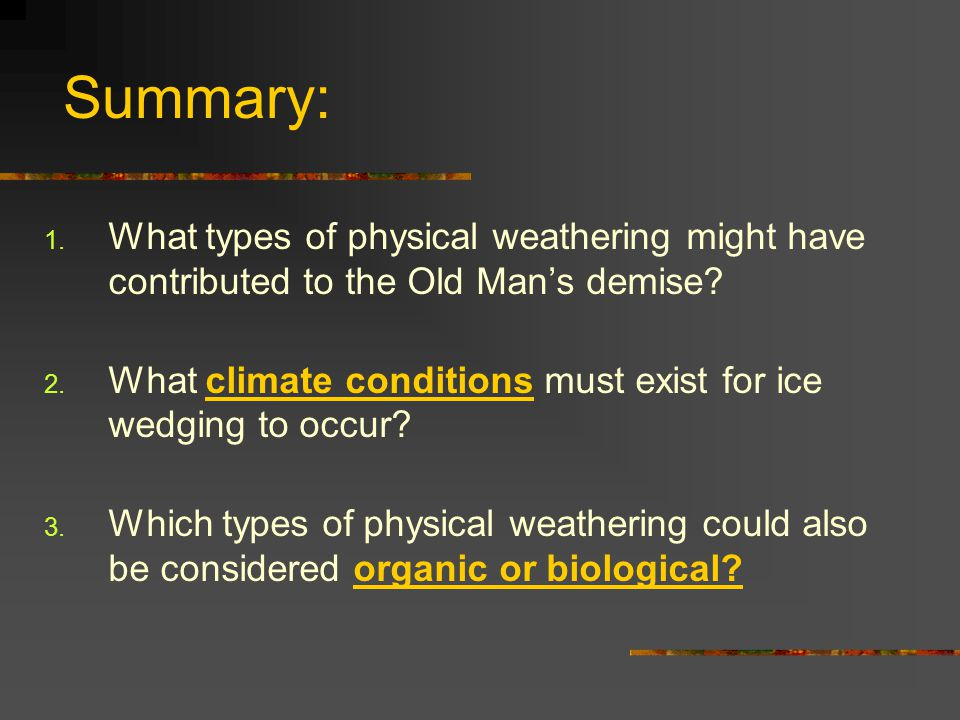 Summary: What types of physical weathering might have contributed to the Old Man's demise