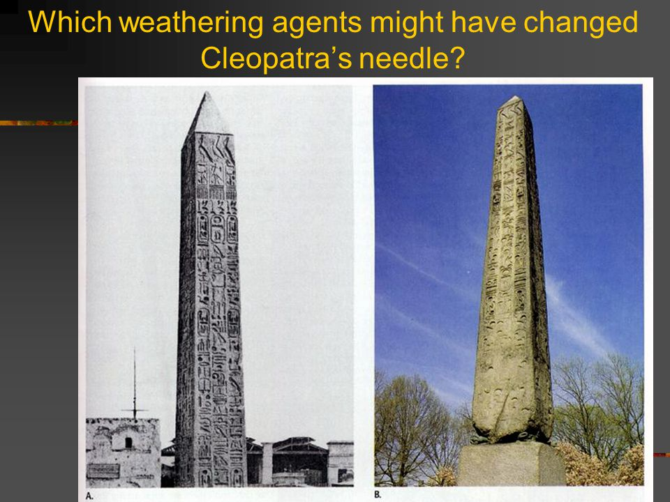 Which weathering agents might have changed Cleopatra's needle