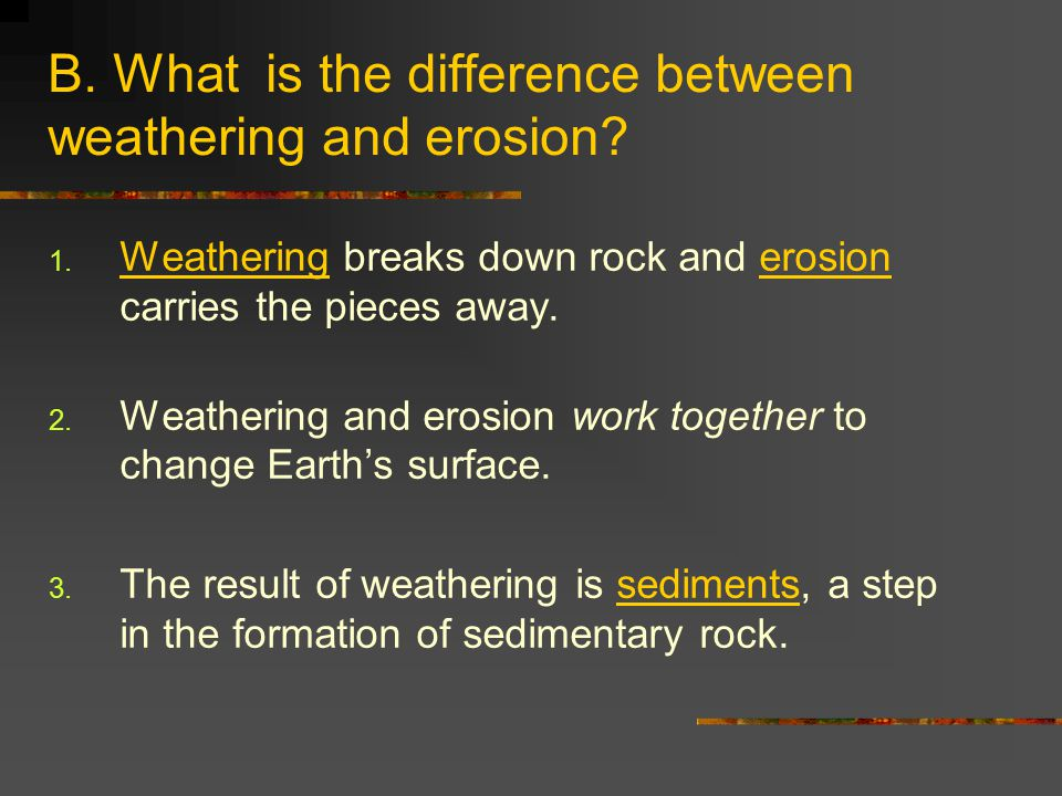 B. What is the difference between weathering and erosion