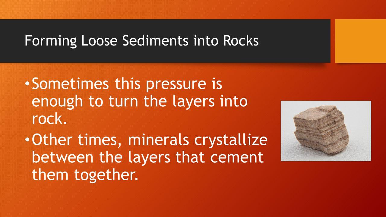 Forming Loose Sediments into Rocks