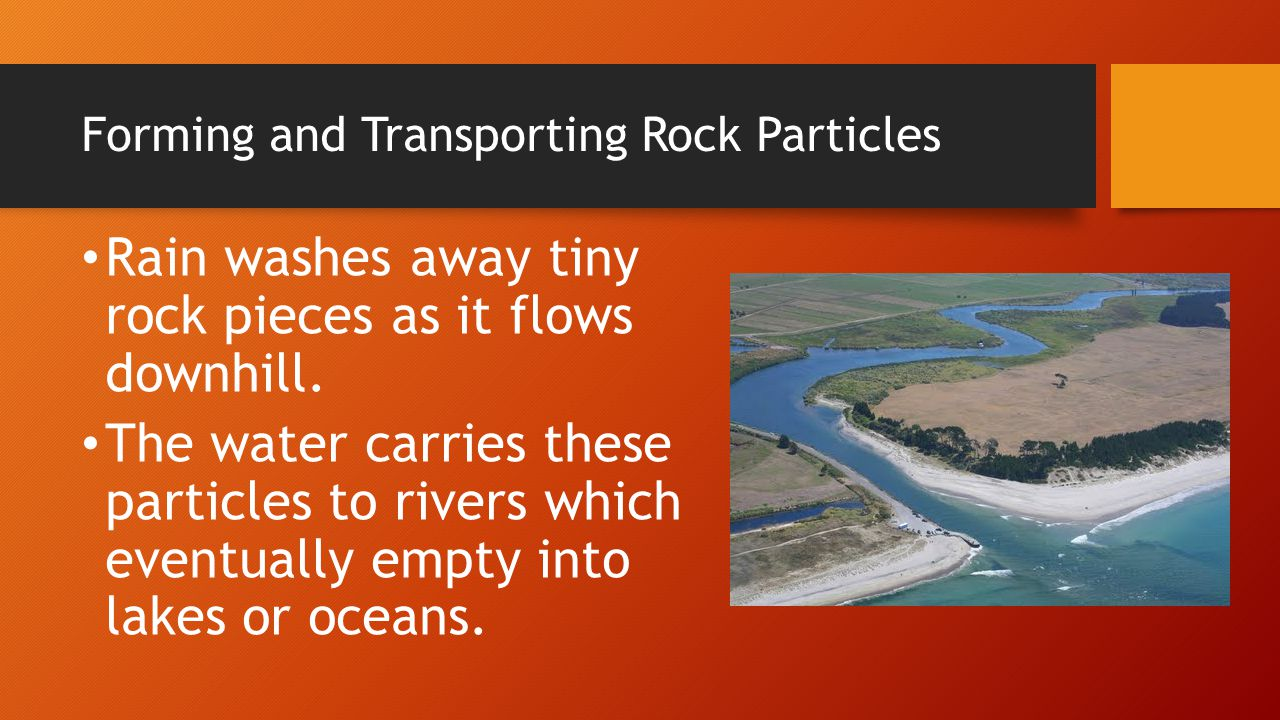Forming and Transporting Rock Particles