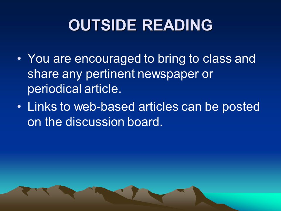 OUTSIDE READING You are encouraged to bring to class and share any pertinent newspaper or periodical article.
