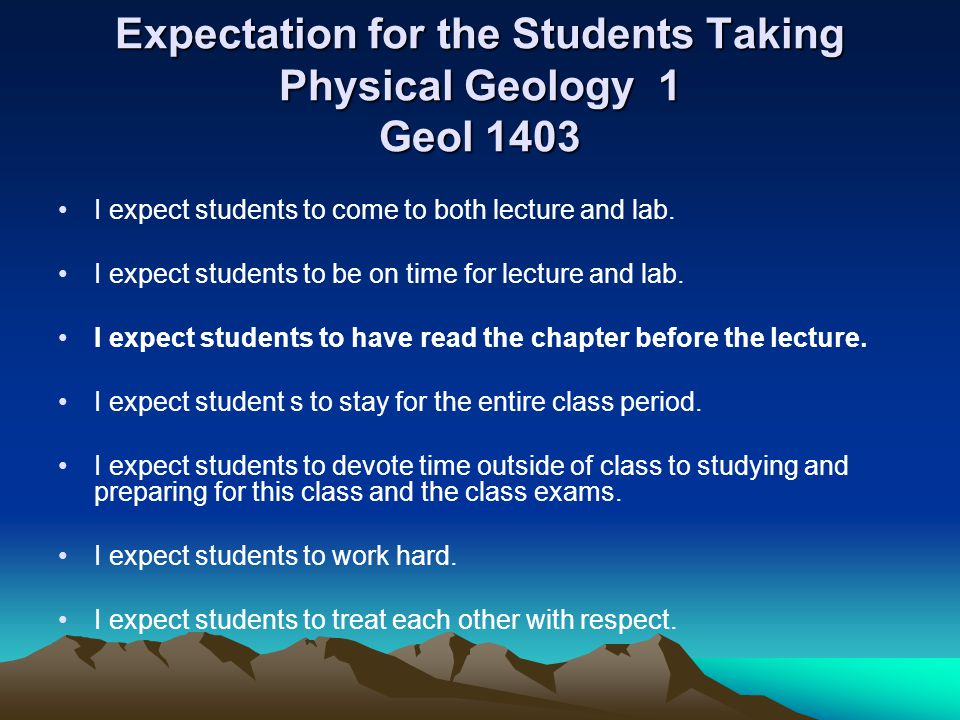Expectation for the Students Taking Physical Geology 1 Geol 1403