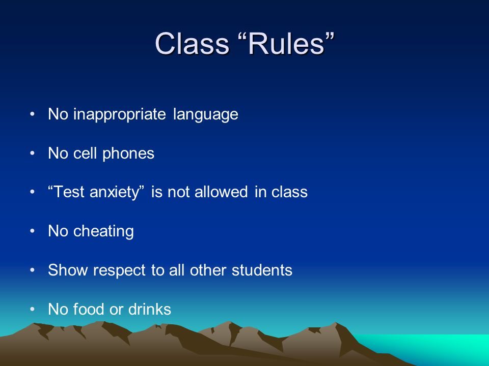 Class Rules No inappropriate language No cell phones