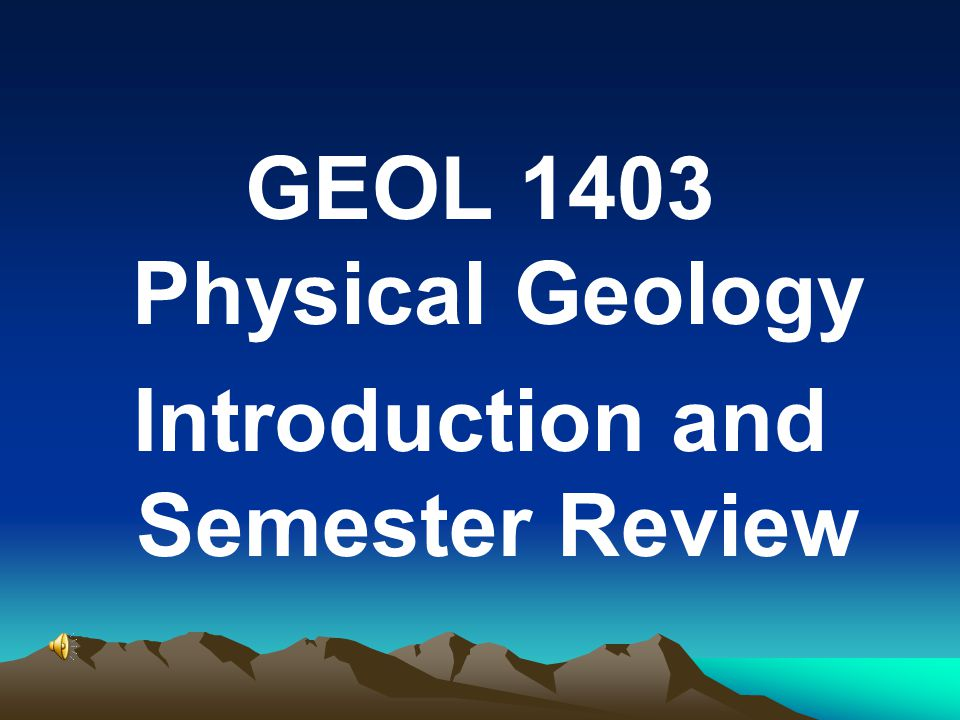 GEOL 1403 Physical Geology Introduction and Semester Review