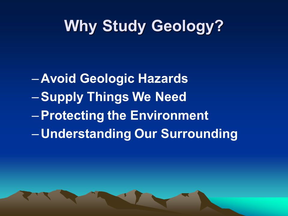 Why Study Geology Avoid Geologic Hazards Supply Things We Need