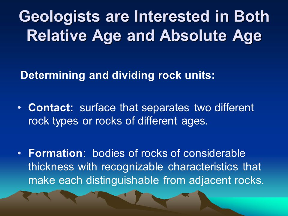 Geologists are Interested in Both Relative Age and Absolute Age
