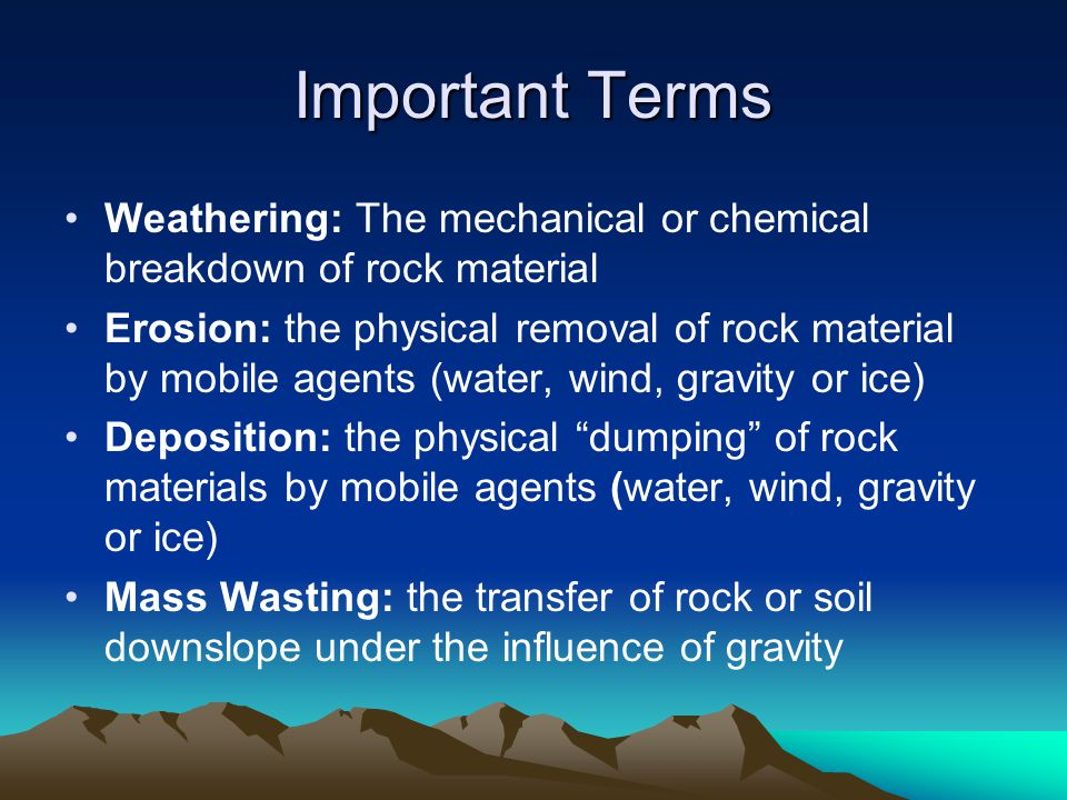 Important Terms Weathering: The mechanical or chemical breakdown of rock material.