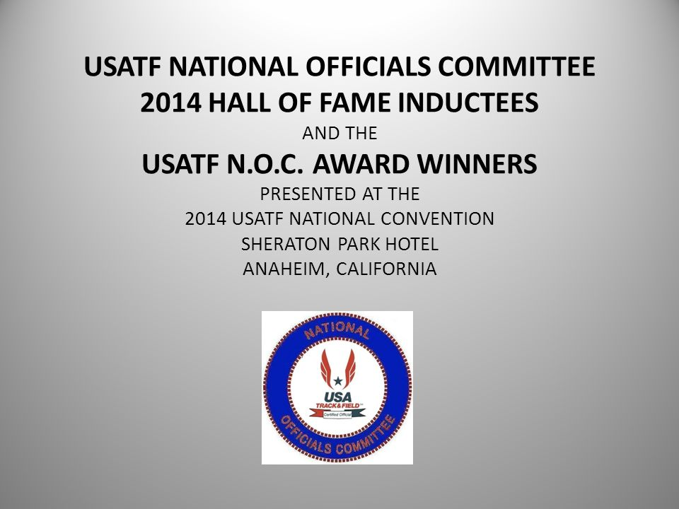 USATF NATIONAL OFFICIALS COMMITTEE 2014 HALL OF FAME INDUCTEES AND THE USATF N.O.C.