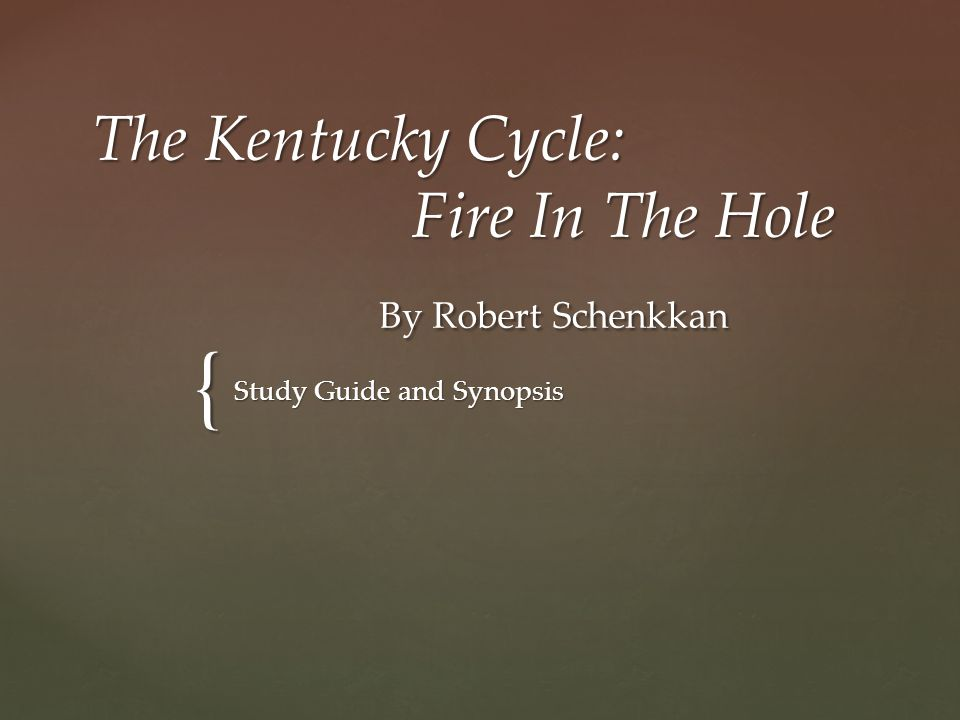 The Kentucky Cycle: Fire In The Hole By Robert Schenkkan