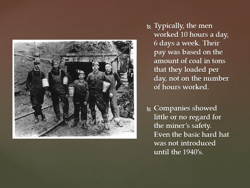 Typically, the men worked 10 hours a day, 6 days a week