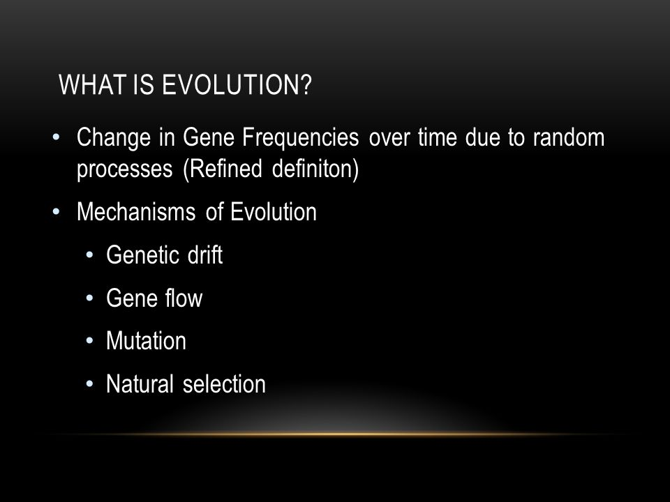 What is Evolution Change in Gene Frequencies over time due to random processes (Refined definiton)