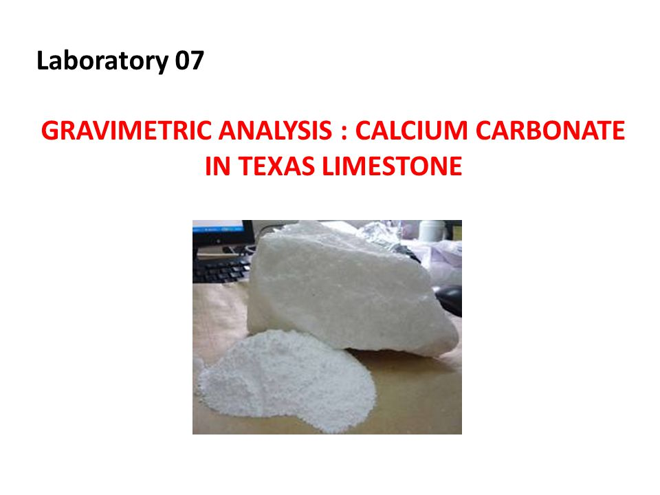 GRAVIMETRIC ANALYSIS : CALCIUM CARBONATE IN TEXAS LIMESTONE