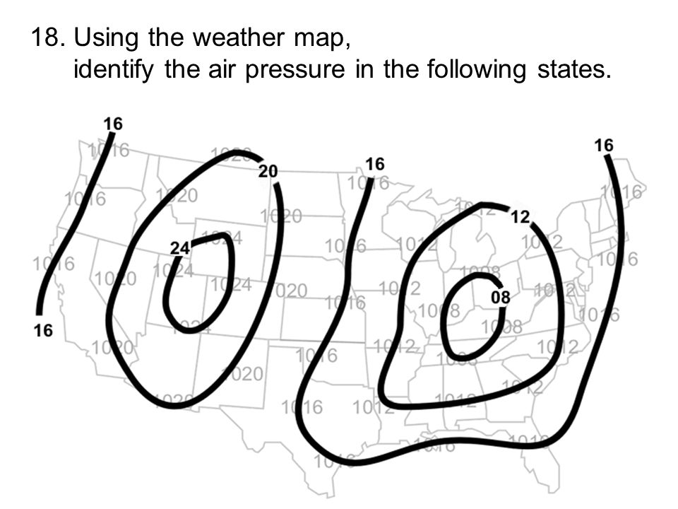 18. Using the weather map, identify the air pressure in the following states.