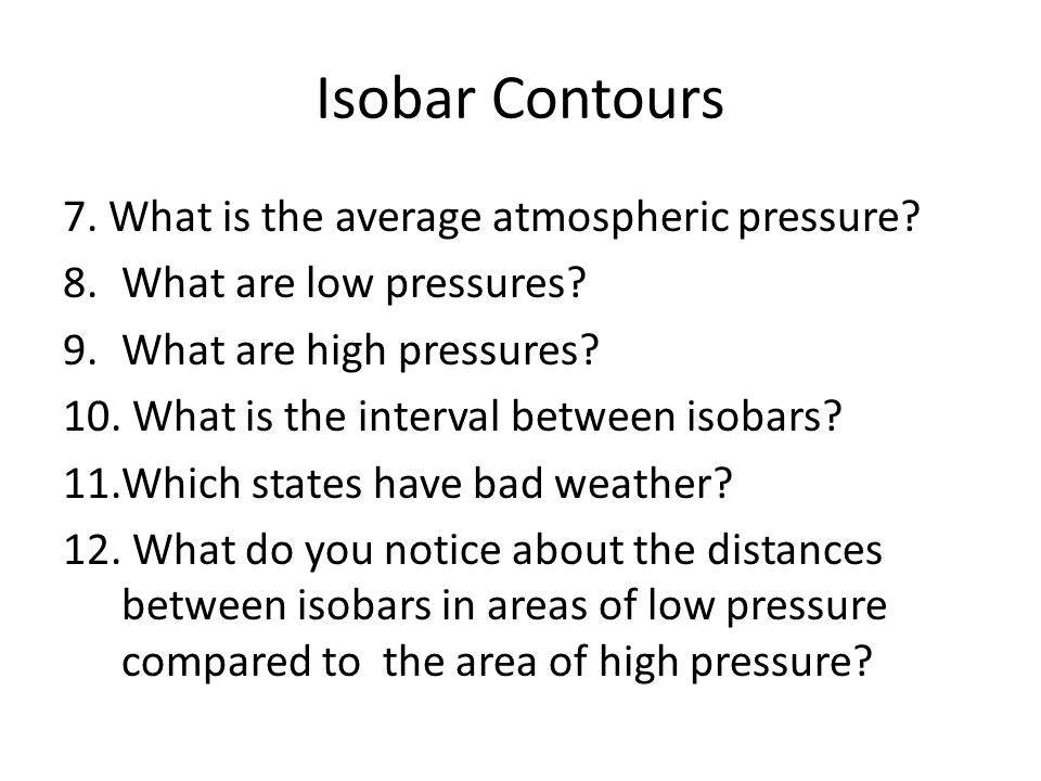 Isobar Contours 7. What is the average atmospheric pressure