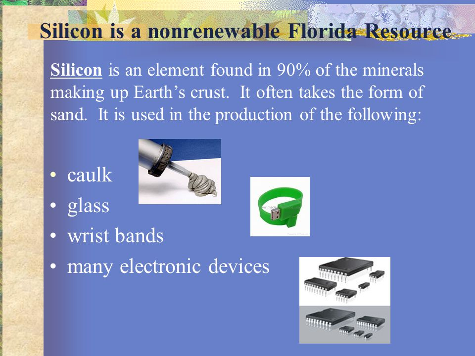 Silicon is a nonrenewable Florida Resource