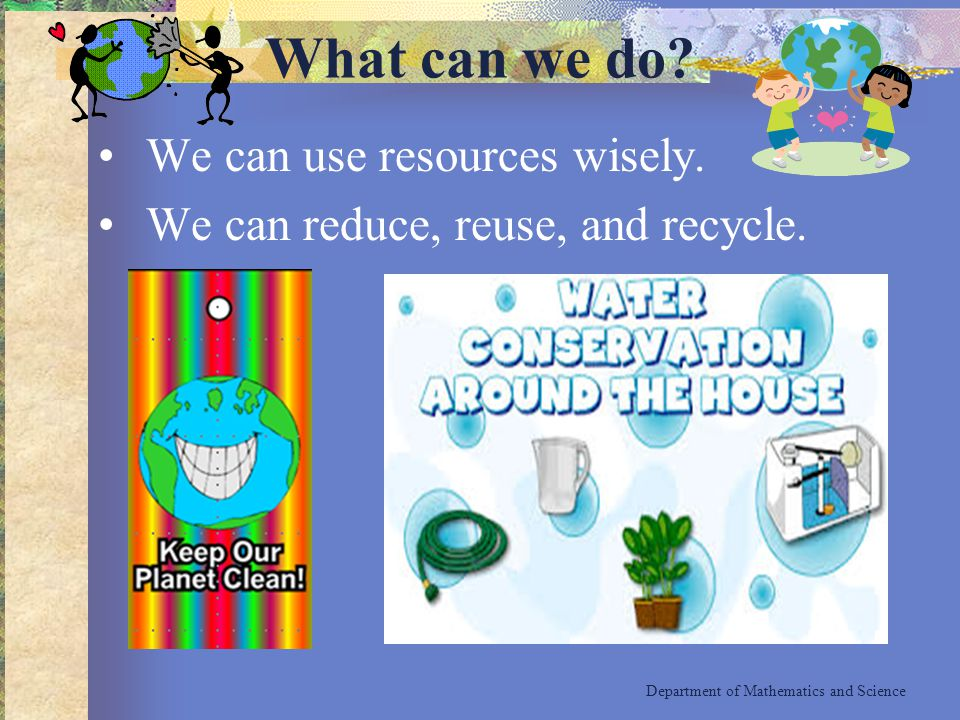 What can we do We can use resources wisely.