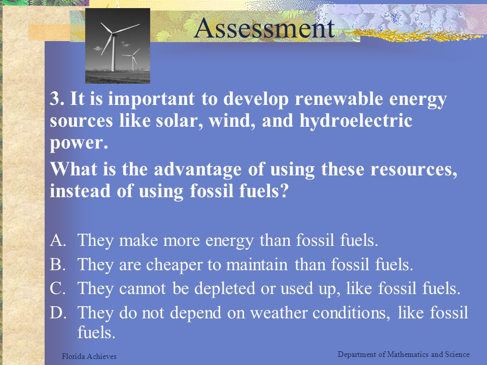 Assessment 3. It is important to develop renewable energy sources like solar, wind, and hydroelectric power.