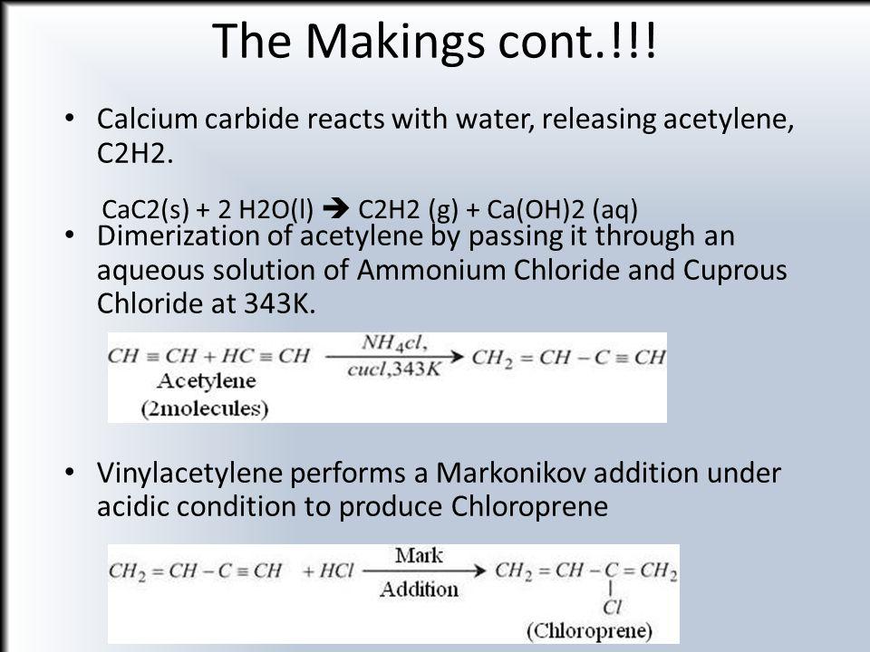 The Makings cont.!!! CaC2(s) + 2 H2O(l)  C2H2 (g) + Ca(OH)2 (aq)