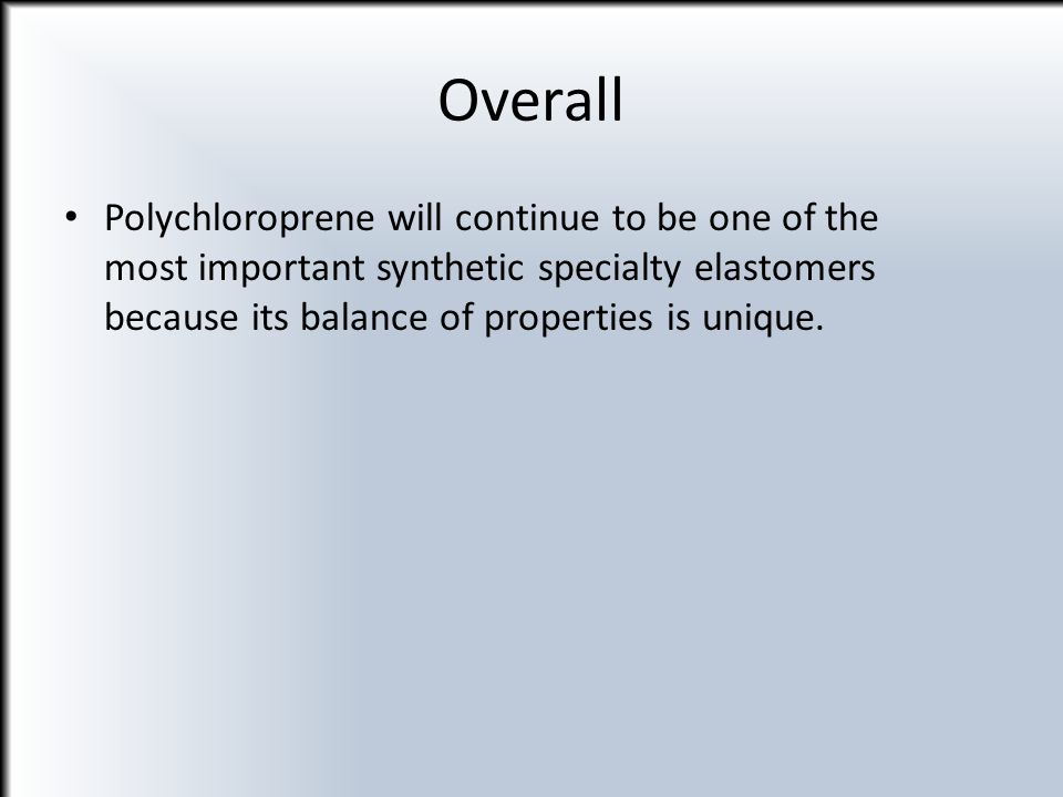 Overall Polychloroprene will continue to be one of the most important synthetic specialty elastomers because its balance of properties is unique.