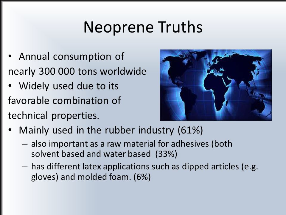 Neoprene Truths Annual consumption of nearly 300 000 tons worldwide