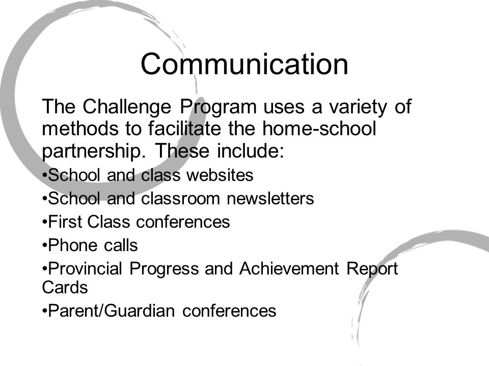 Communication The Challenge Program uses a variety of methods to facilitate the home-school partnership. These include: