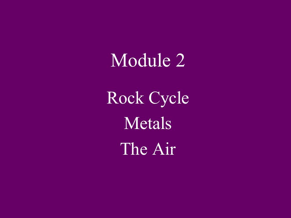 Rock Cycle Metals The Air
