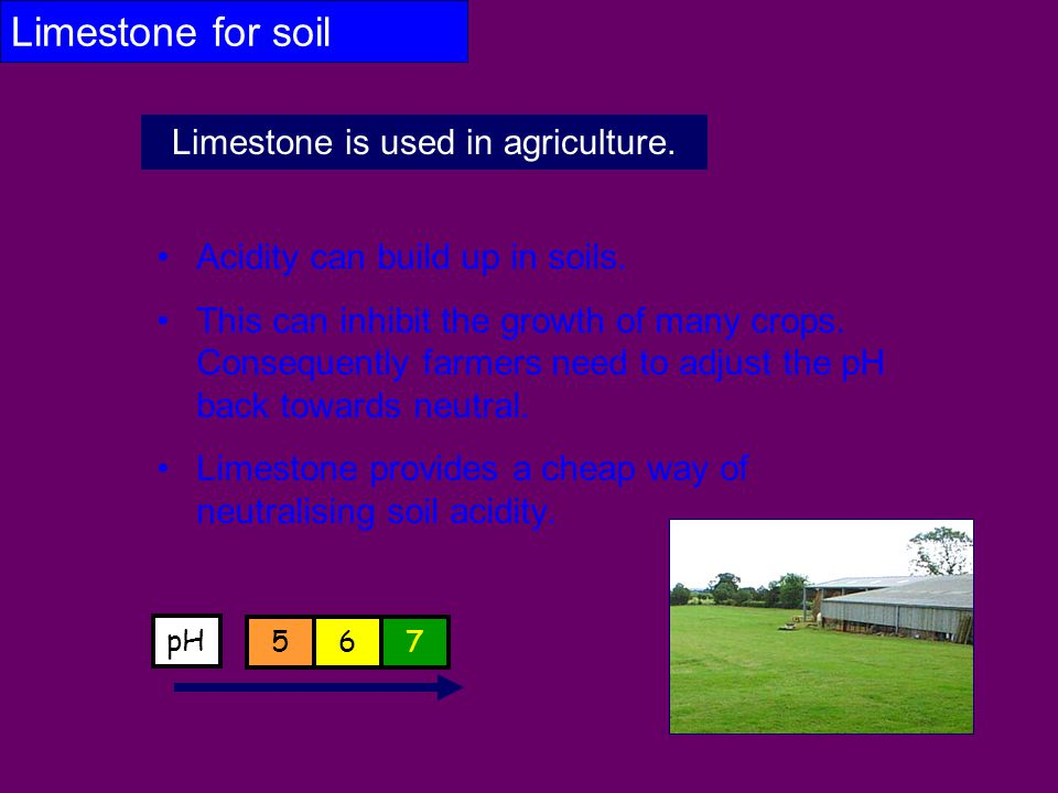 Limestone is used in agriculture.