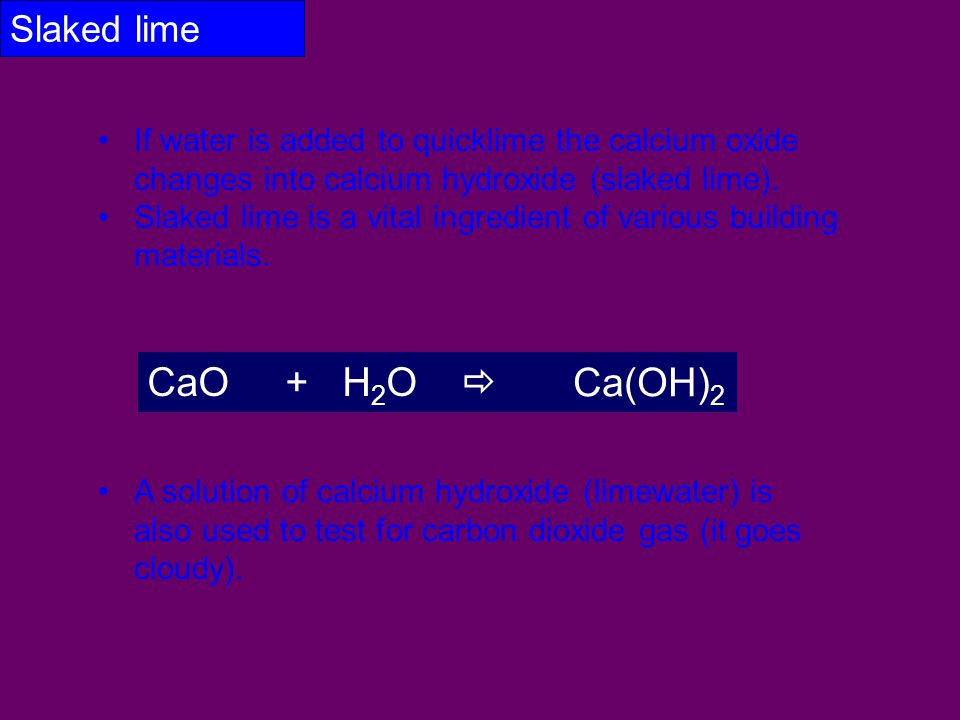 CaO + H2O  Ca(OH)2 Slaked lime