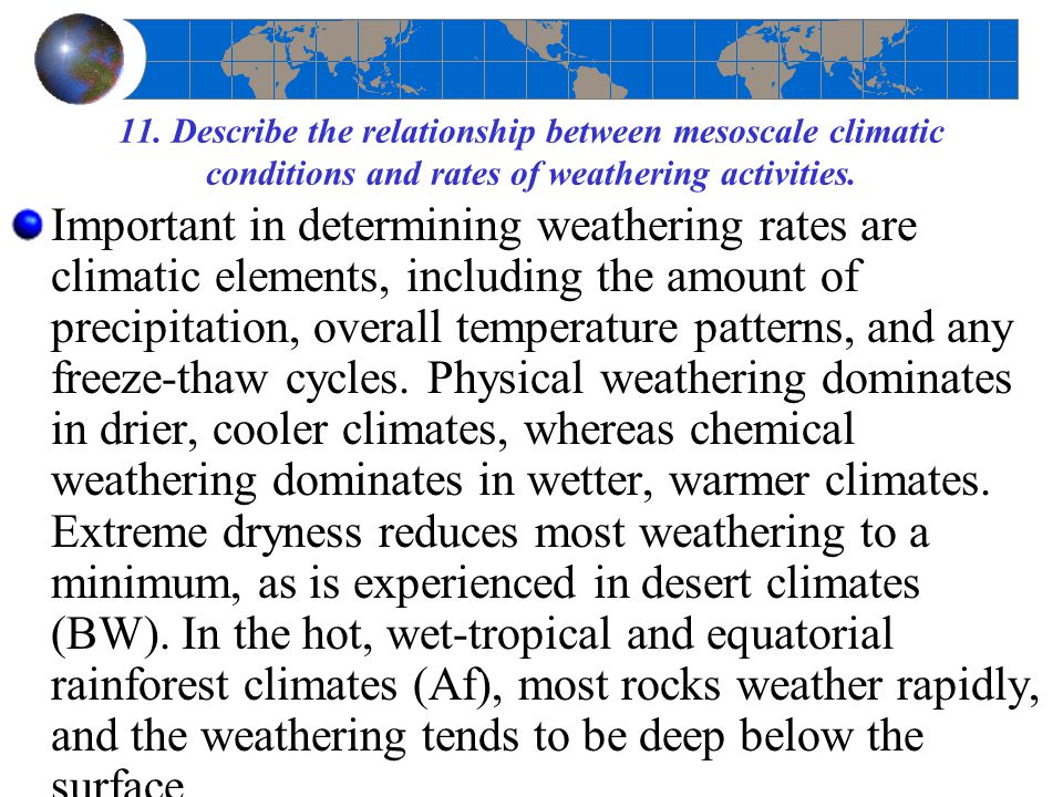 11. Describe the relationship between mesoscale climatic conditions and rates of weathering activities.