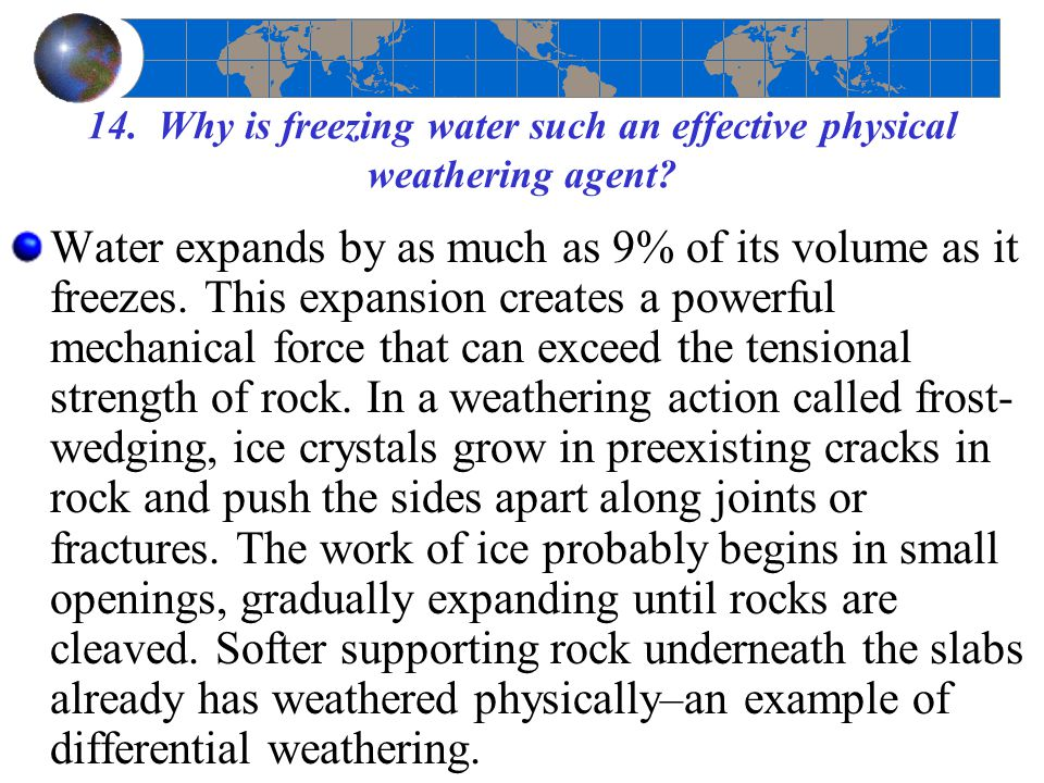 14. Why is freezing water such an effective physical weathering agent