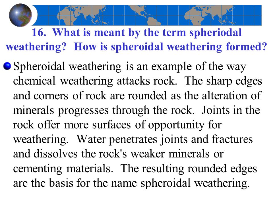 16. What is meant by the term spheriodal weathering