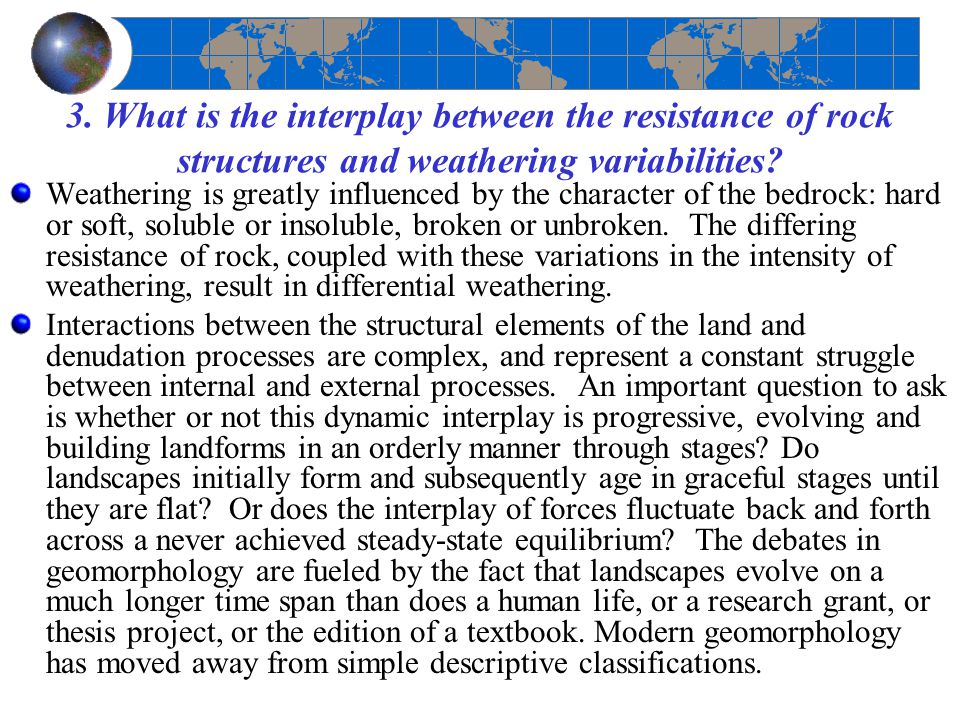 3. What is the interplay between the resistance of rock structures and weathering variabilities