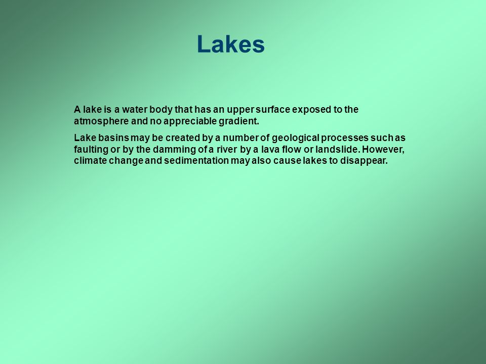 Lakes A lake is a water body that has an upper surface exposed to the atmosphere and no appreciable gradient.