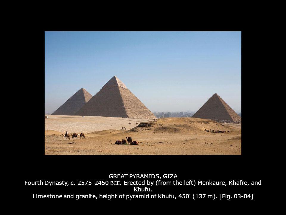 GREAT PYRAMIDS, GIZA Fourth Dynasty, c. 2575-2450 BCE