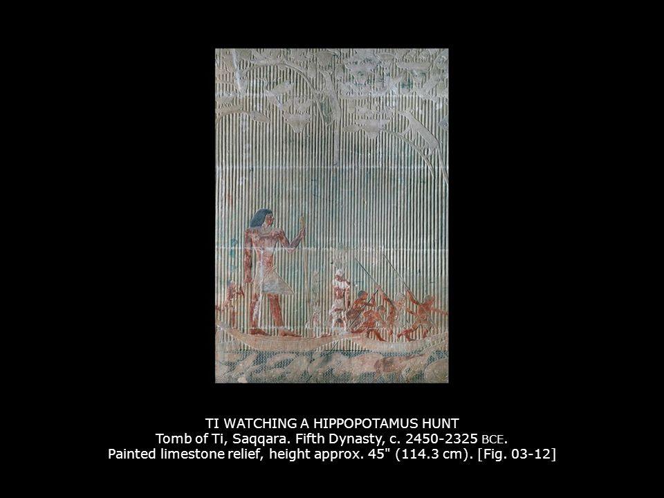 TI WATCHING A HIPPOPOTAMUS HUNT Tomb of Ti, Saqqara. Fifth Dynasty, c