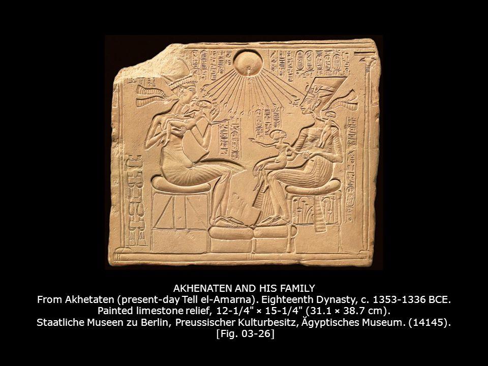 AKHENATEN AND HIS FAMILY From Akhetaten (present-day Tell el-Amarna)