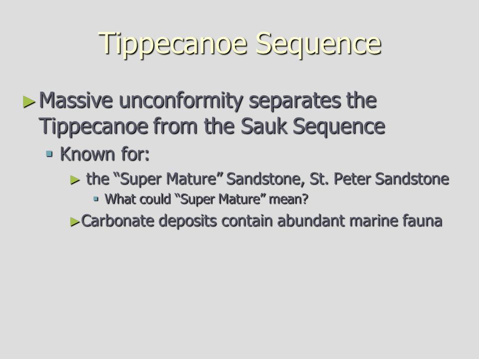 Tippecanoe Sequence Massive unconformity separates the Tippecanoe from the Sauk Sequence. Known for: