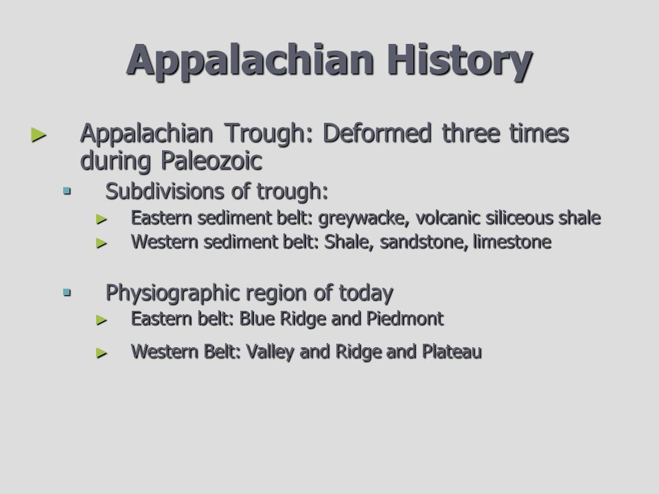Appalachian History Appalachian Trough: Deformed three times during Paleozoic. Subdivisions of trough:
