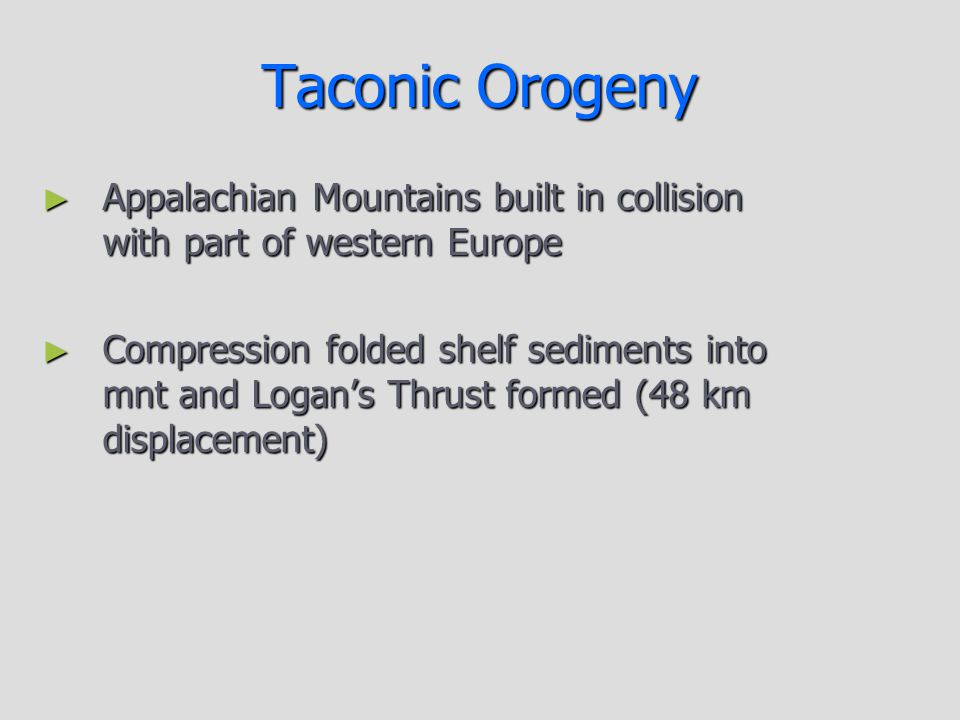 Taconic Orogeny Appalachian Mountains built in collision with part of western Europe.