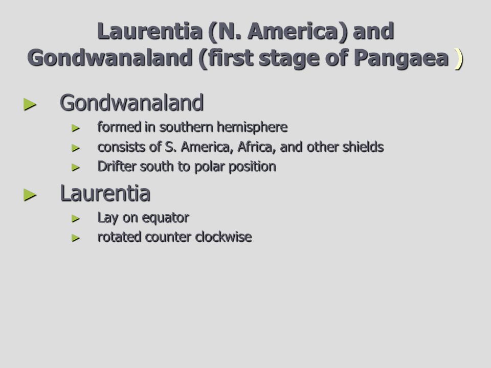Laurentia (N. America) and Gondwanaland (first stage of Pangaea )