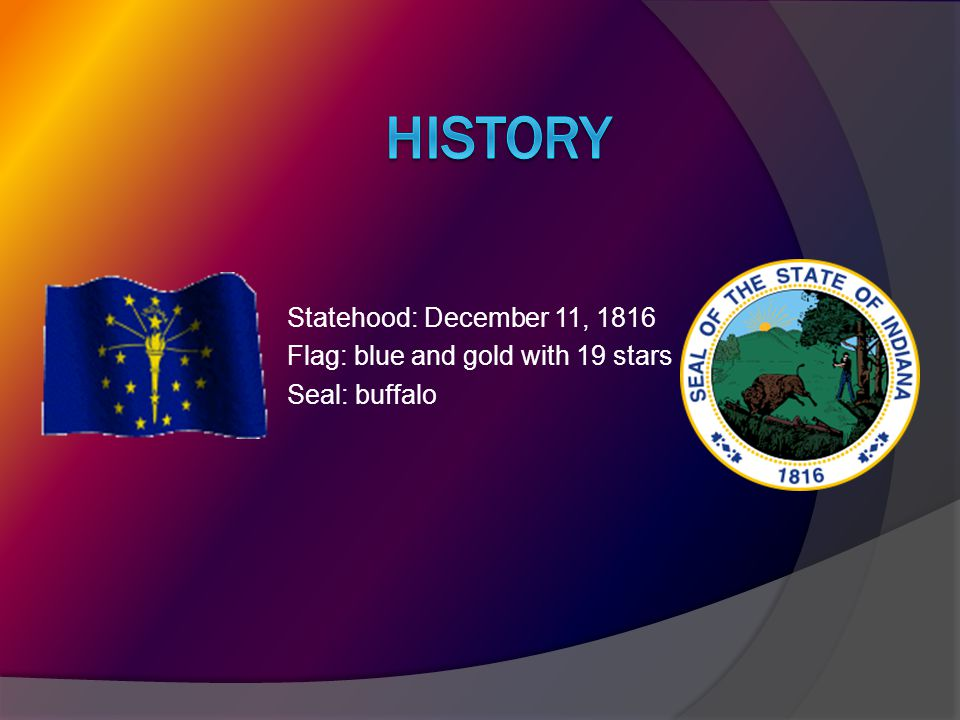 HISTORY Statehood: December 11, 1816 Flag: blue and gold with 19 stars