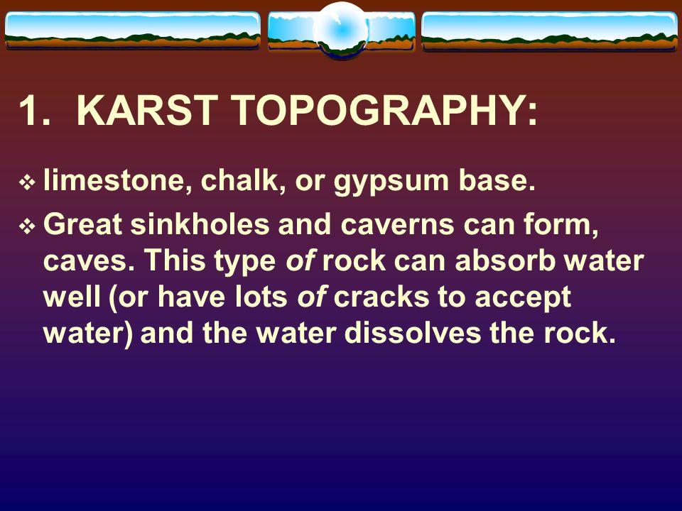 1. KARST TOPOGRAPHY: limestone, chalk, or gypsum base.
