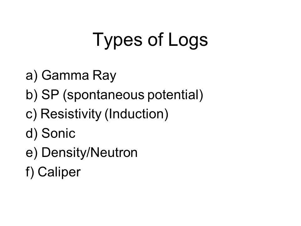 Types of Logs a) Gamma Ray b) SP (spontaneous potential)