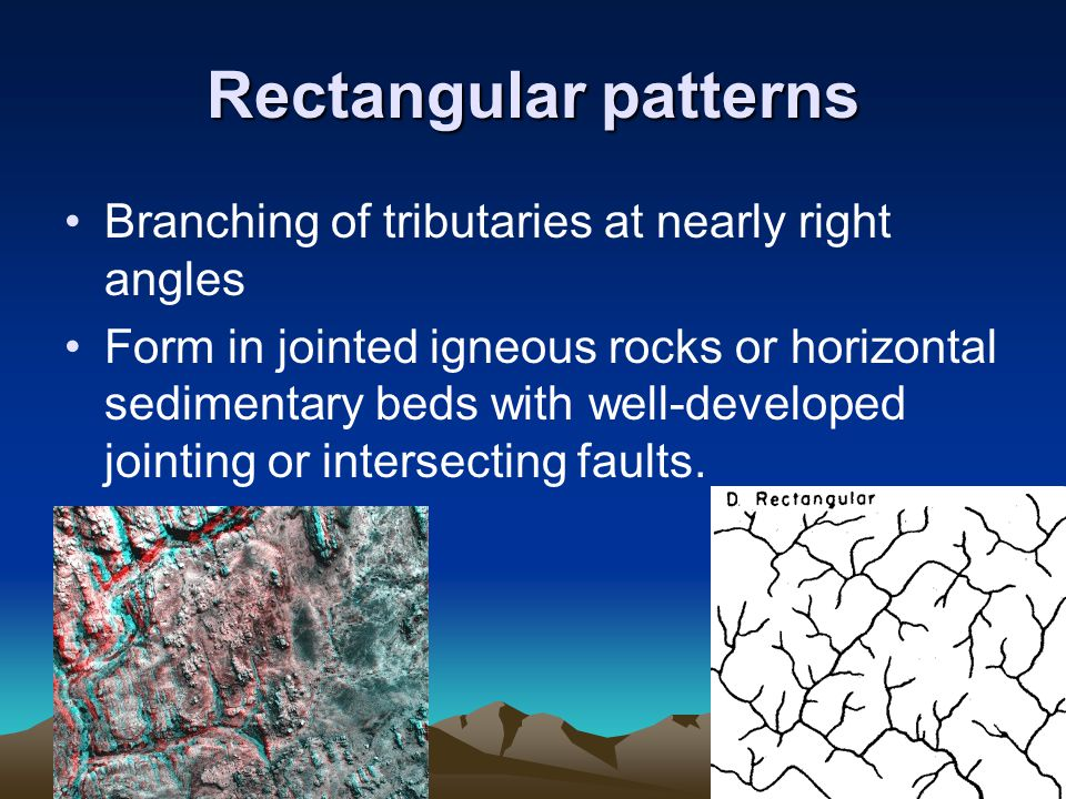 Rectangular patterns Branching of tributaries at nearly right angles