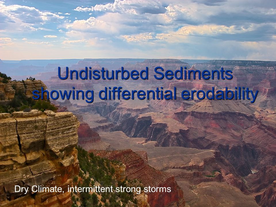 Undisturbed Sediments showing differential erodability