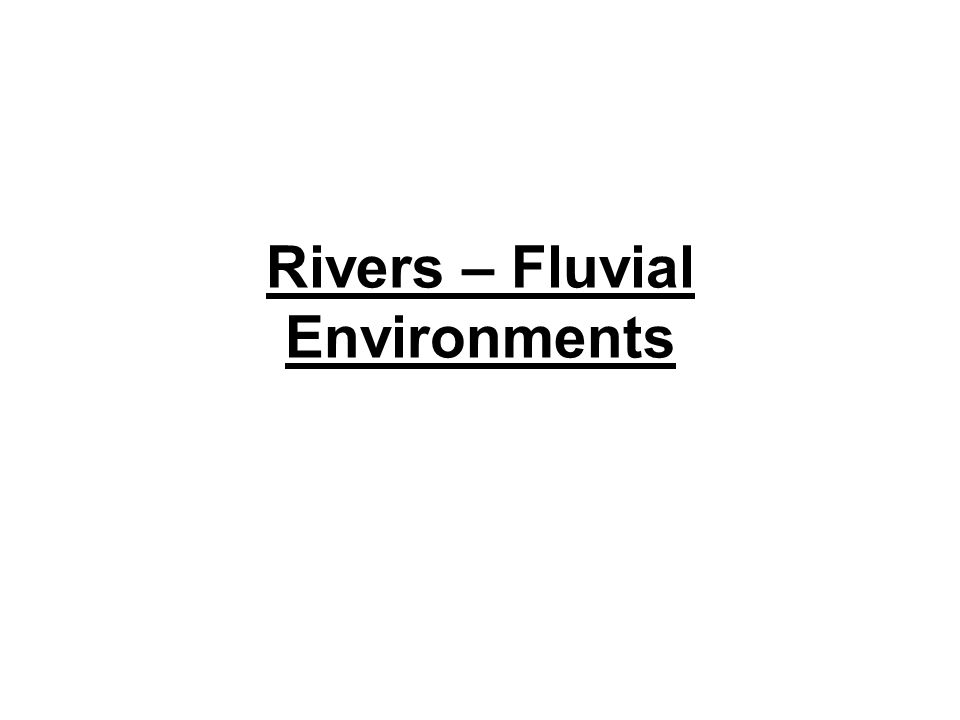 Rivers – Fluvial Environments